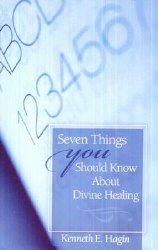 Seven Things You Should Know About Divine Healing by Kenneth Hagin