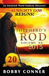 Shepherd's Rod Volume XX 2015: ALMIGHTY GOD REIGNS! by Bobby Conner