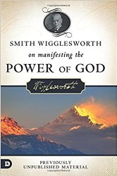 Smith Wigglesworth on Manifesting the Power of God: Walking in God's Anointing Every Day of the Year by Smith Wigglesworth