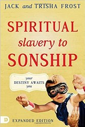 Spiritual Slavery to Sonship Expanded Edition: Your Destiny Awaits You by Jack Frost