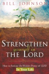 Strengthen Yourself In The Lord by Bill Johnson