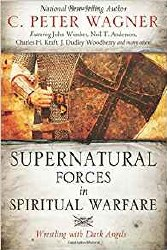 Supernatural Forces in Spiritual Warfare Wrestling with Dark Angels by C. Peter Wagner