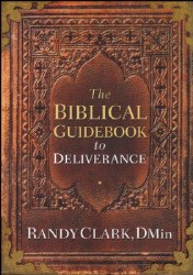 The Biblical Guidebook to Deliverance by Randy Clark