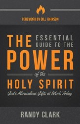 The Essential Guide to the Power of the Holy Sprit by Randy Clark