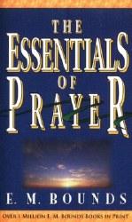 The Essentials of Prayer by E.M. Bounds
