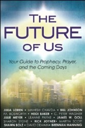 The Future of Us: Your Guide to Prophecy, Prayer, and the Coming Days by Julia Loren