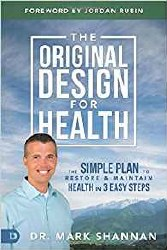 The Original Design for Health: The Simple Plan to Restore and Maintain Health in 3 Easy Steps by Mark Shannon