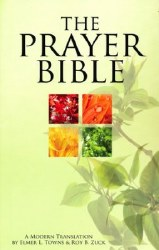 The Prayer Bible: A Modern Translation by Elmer Towns and Roy Zuch
