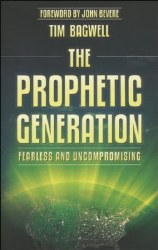 The Prophetic Generation: Fearless and Uncompromising by Tim Bagwell