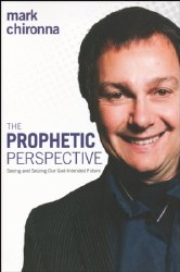 The Prophetic Perspective: Seeing and Seizing Our God-Intended Future by Mark Chironna