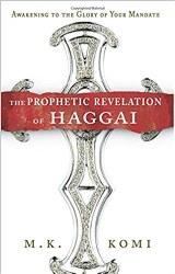 The Prophetic Revelation of Haggai by MK Komi