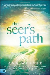 The Seer's Path: An Invitation to Experience Heaven, Angels, and the Invisible Realm of the Spirit by Ana Werner