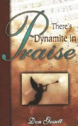 There's Dynamite in Praise by Don Gossett