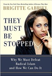 They Must be Stopped Why We Must Defeat Radical Islam and How We Can Do It 1st Edition By Brigitte Gabriel