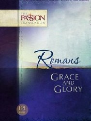 Romans: Grace and Glory - The Passion Tranlation