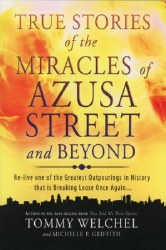 True Stories of the Miracles of Azusa Street and Beyond by Tommy Welchel and Michael F. Griffith
