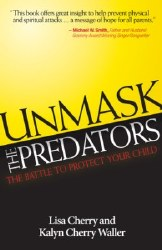 Unmask the Predators: The Battle to Protect Your Child by Lisa Cherry and Kalyn Cherry Walker