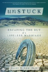 Unstuck: Escaping the Rut of a Lifeless Marriage by Barry Ham