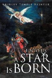 Unto Us a Star Is Born by Shirley Temple Bainter
