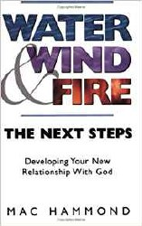 Water, Wind, Fire Developing Your New Relationship with God by Mac Hammond