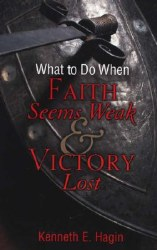 What to Do When Faith Seems Weak & Victory Lost by Kenneth Hagin