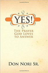Yes! The Prayer god Loves To Answer By Don Nori Jr.