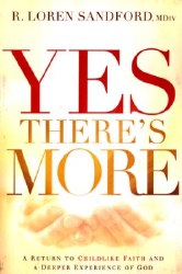 Yes, There's More: A Return to Childlike Faith and a Deeper Experience of God by R. Loren Sandford
