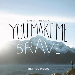 You Make Me Brave CD by Bethel Music
