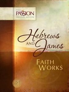 Hebrews and James: Faith Works - The Passion Tranlation