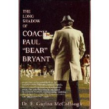 The Long Shadow of Coach Bryant by Gaylon McCollough