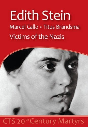 Edith Stein, Marcel Callo, Titus Brandsma: Victims of the Nazis (20th Century Martyrs)
