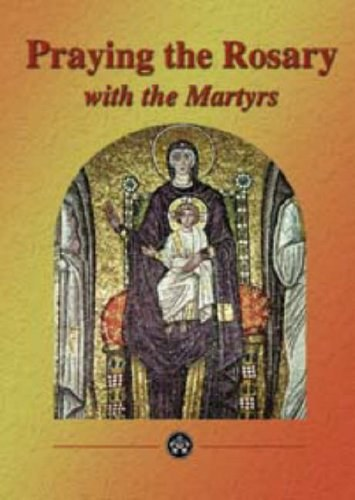 Praying the Rosary with the Martyrs