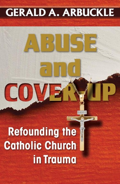 Abuse and Coverup Refounding the Catholic Church