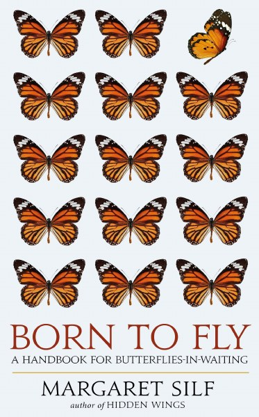 Born to Fly: A Handbook for Butterflies in Waiting