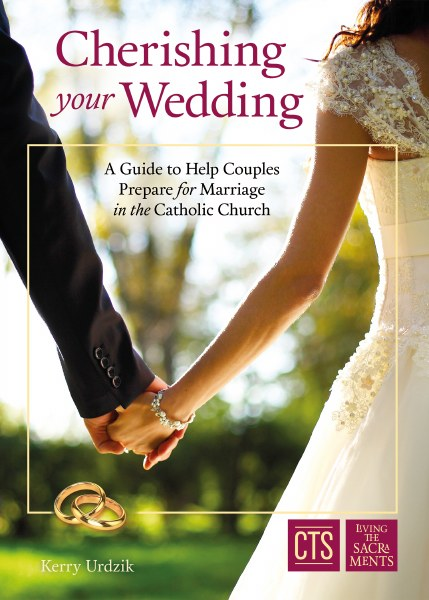Cherishing Your Wedding: A Guide to Help Couples Prepare for Marriage in the Catholic Church