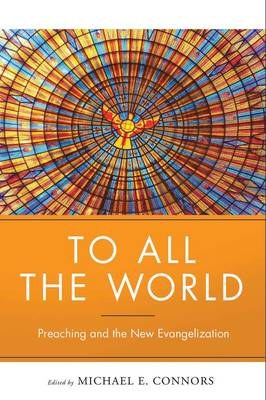 To All the World: Preaching and the New Evangelization