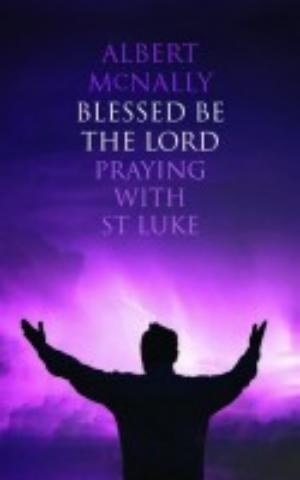 Blessed be the Lord: Praying with St Luke