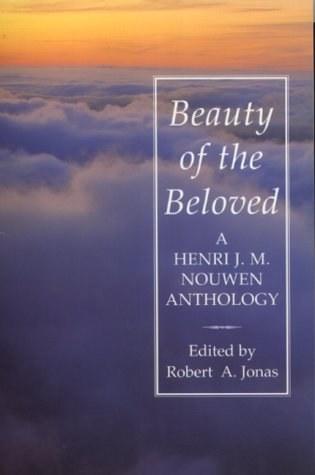 Beauty of the Beloved : A Henri Nouwen Anthology