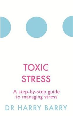 Toxic Stress: A step-by-step guide to managing stress (The Flag Series)