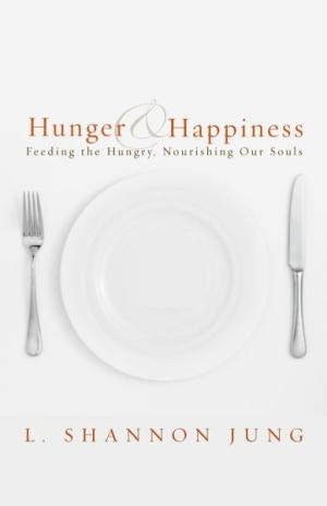 Hunger and Happiness: Feeding the Hungry, Nourishi