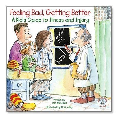 Feeling Bad, Getting Better: A Kid's Guide to Illness and Injury (Elf-Help Books for Kids)
