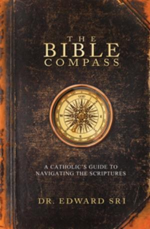 The Bible Compass: A Catholic's Guide to Navigating the Scriptures
