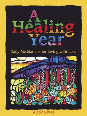 A Healing Year : Daily Meditations for Living with Loss
