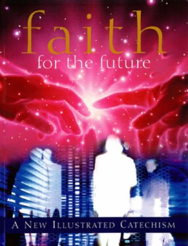 Faith for the Future: A New Illustrated Catechism