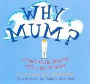 Why Mum? A Small Child Dealing with a Big Problem