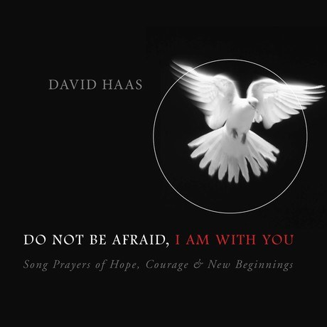 Do Not Be Afraid, I am With You
