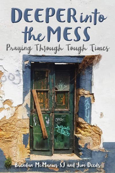 Deeper into the Mess: Praying through Tough Times