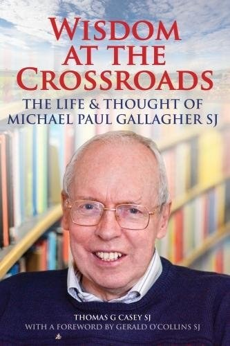 Wisdom at the Crossroads: Life & Thought of Michael Paul Gallagher