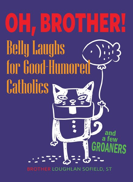 Oh Brother! Belly Laughs for Good Humored Catholic