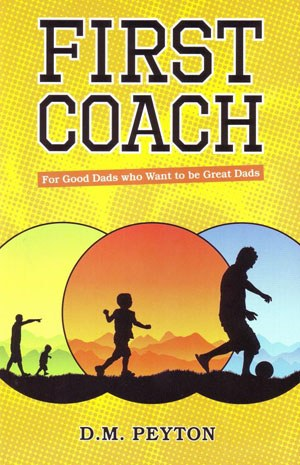 First Coach: For Good Dads Who Want to be Great Dads